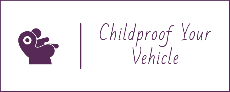 Childproof Your Vehicle