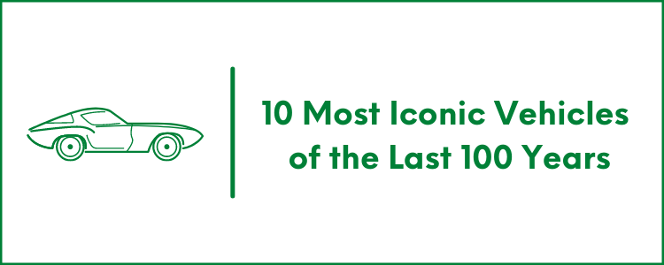 10 Most Iconic Vehicles of the Last 100 Years