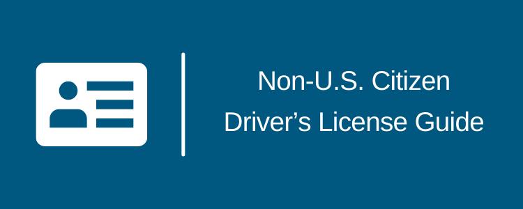 Non-U.S. Citizen Driver's License Guide