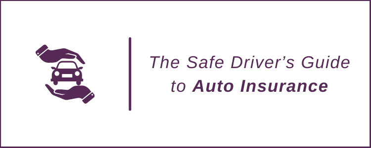 The Safe Driver's Guide to Auto Insurance