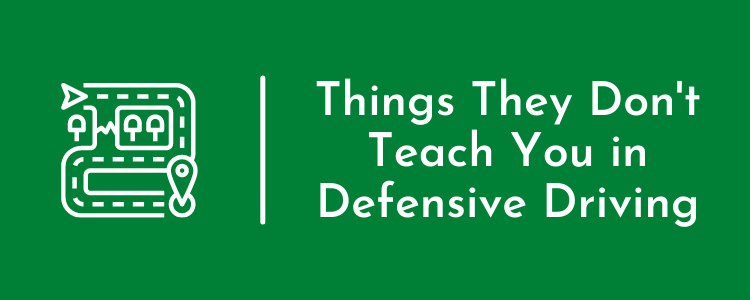 3 Things They Don't Teach You in Defensive Driving School