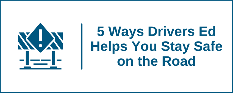 5 Ways a Drivers Ed Class Can Help You Stay Safe on the Road