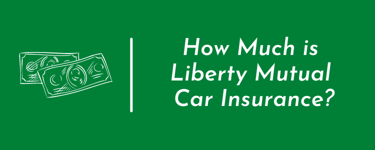 How Much is Liberty Mutual Car Insurance?