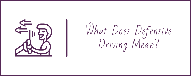 What Does Defensive Driving Mean?