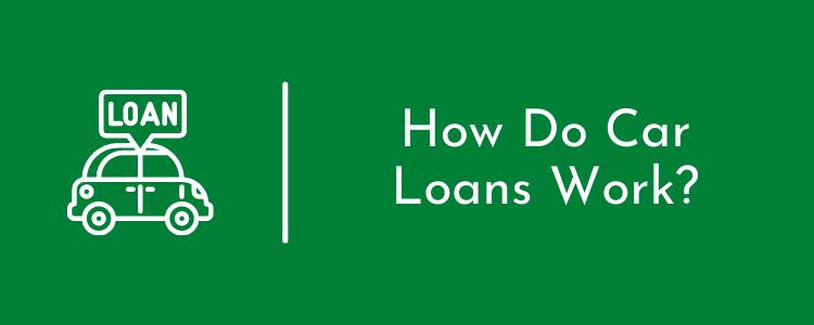 How Do Car Loans Work