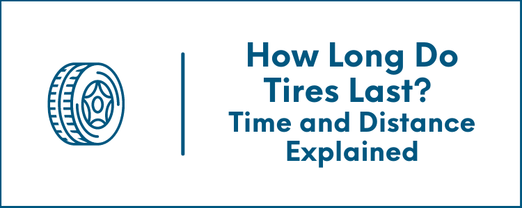 How Long are Tires Good